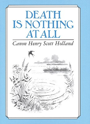 Death Is Nothing at All By Holland, Canon Henry Scott